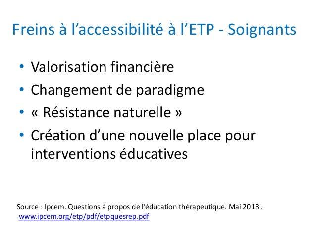 Freins à l'accessibilité à l'ETP - Soignants • Valorisation financière • Changement de paradigme • « Résistance naturelle ...