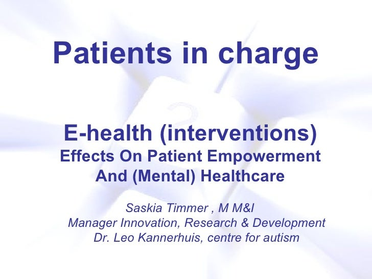 Patients in charge Saskia Timmer , M M&I Manager Innovation, Research & Development Dr. Leo Kannerhuis, centre for autism ...
