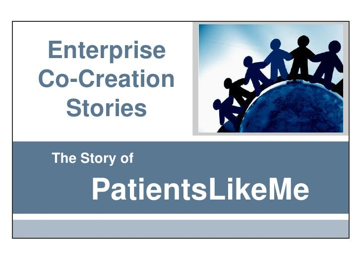 Enterprise Co-Creation Stories<br />The Story of<br />PatientsLikeMe<br />