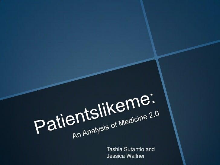 Patientslikeme:<br />An Analysis of Medicine 2.0<br />TashiaSutantio and Jessica Wallner<br />