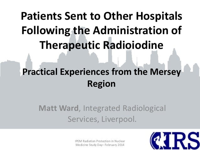 Patients Sent to Other Hospitals Following the Administration of Therapeutic Radioiodine Practical Experiences from the Me...