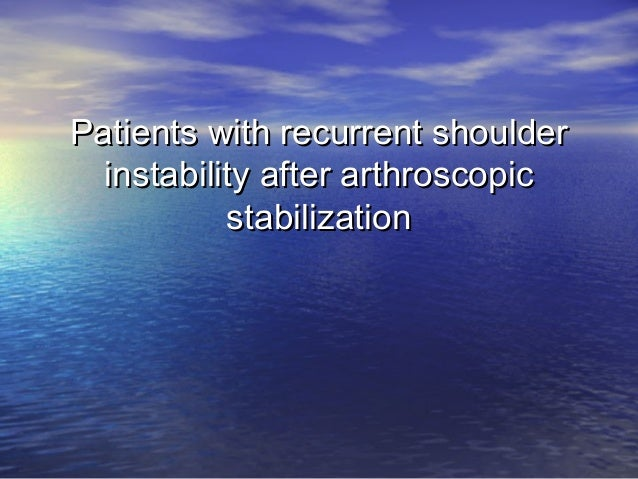 Patients with recurrent shoulderPatients with recurrent shoulder instability after arthroscopicinstability after arthrosco...