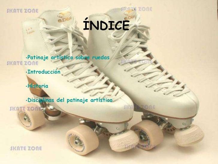 <ul><li>Patinaje artístico sobre ruedas </li></ul><ul><li>Introducción </li></ul><ul><li>Historia </li></ul><ul><li>Discip...