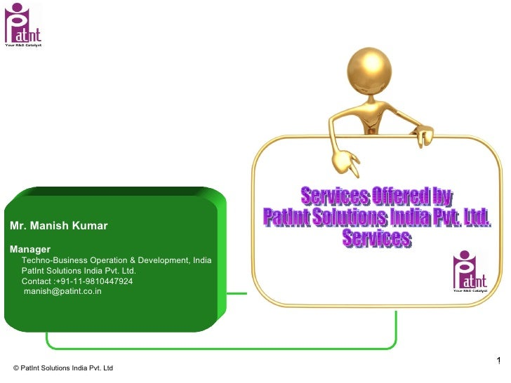 Mr. Manish Kumar Manager  Techno-Business Operation & Development, India PatInt Solutions India Pvt. Ltd.  Contact :+91-11...