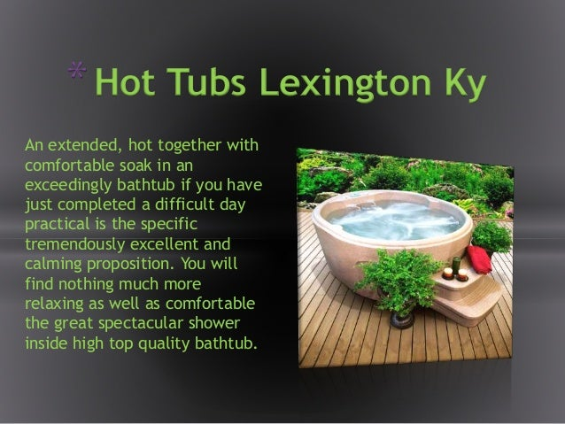 An extended, hot together with comfortable soak in an exceedingly bathtub if you have just completed a difficult day pract...