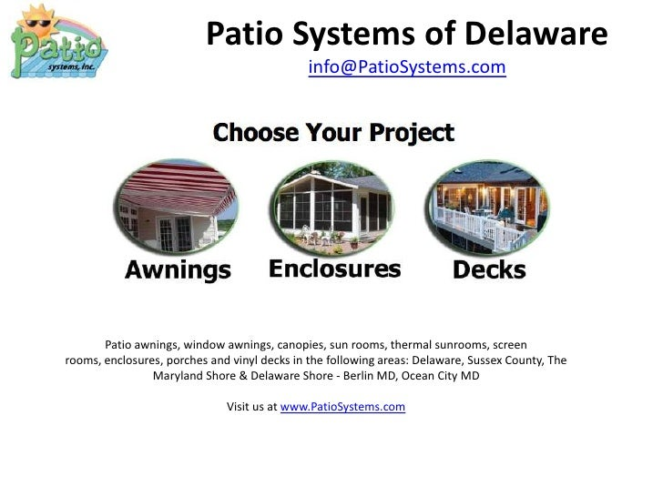 Patio Systems of Delaware<br />info@PatioSystems.com<br />Patio awnings, window awnings, canopies, sun rooms, thermal sunr...