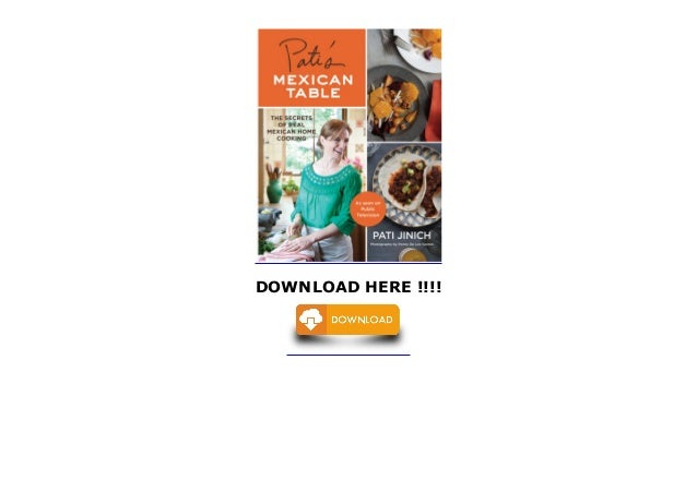 Pati S Mexican Table The Secrets Of Real Mexican Home Cooking P