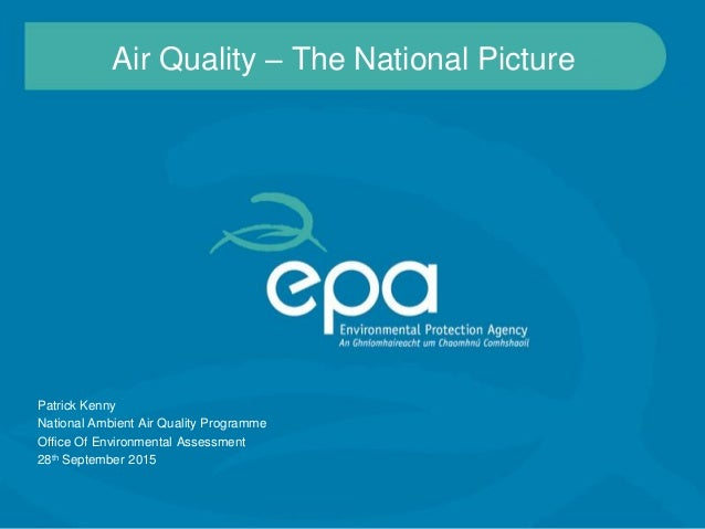 Air Quality – The National Picture Patrick Kenny National Ambient Air Quality Programme Office Of Environmental Assessment...