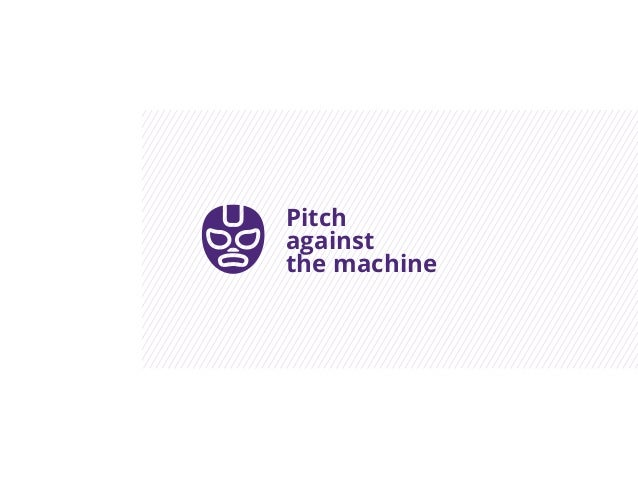 Pitchagainstthe machine
