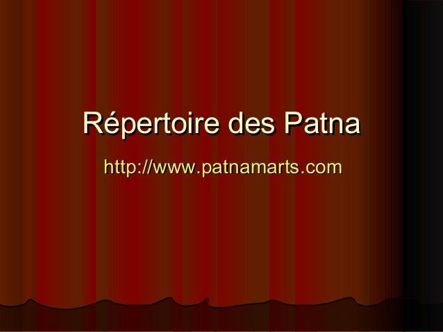 Répertoire des PatnaRépertoire des Patna http://www.patnamarts.comhttp://www.patnamarts.com
