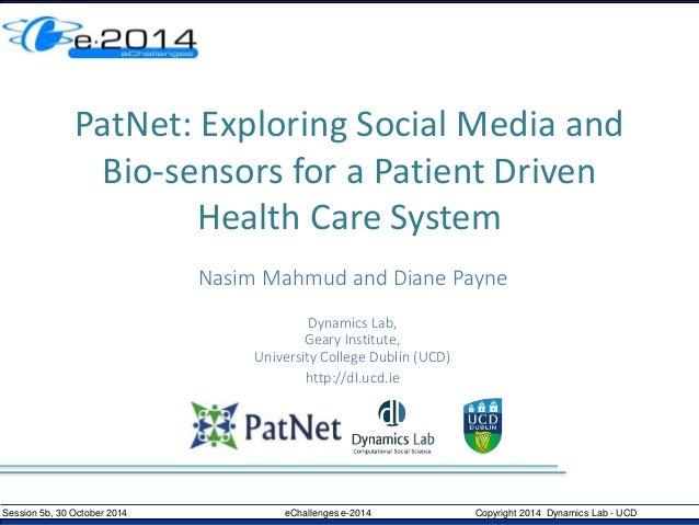 PatNet: Exploring Social Media and  Bio-sensors for a Patient Driven  Health Care System  Nasim Mahmud and Diane Payne  Dy...