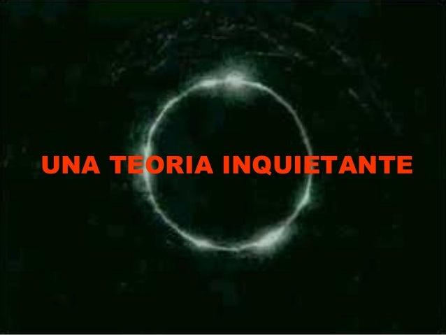 UNA TEORIA INQUIETANTE
