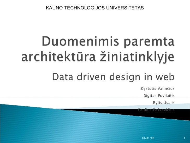 Data driven design in web Kęstutis Valinčius Sigitas Povilaitis Rytis Ūsalis Paulius Paškevičius KAUNO TECHNOLOGIJOS UNIVE...