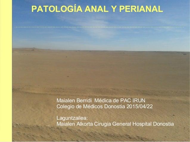 Maialen Berridi Médica de PAC IRUN Colegio de Médicos Donostia 2015/04/22 Laguntzailea: Maialen Alkorta Cirugia General Ho...