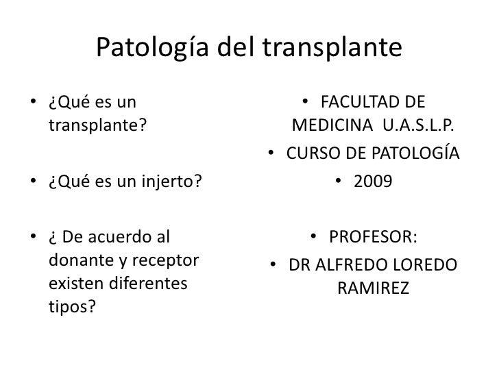 Patología del transplante<br />¿Qué es un transplante?<br />¿Qué es un injerto?<br />¿ De acuerdo al donante y receptor  e...