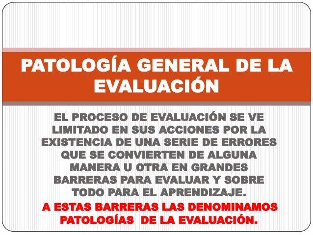 EL PROCESO DE EVALUACIÓN SE VELIMITADO EN SUS ACCIONES POR LAEXISTENCIA DE UNA SERIE DE ERRORESQUE SE CONVIERTEN DE ALGUNA...