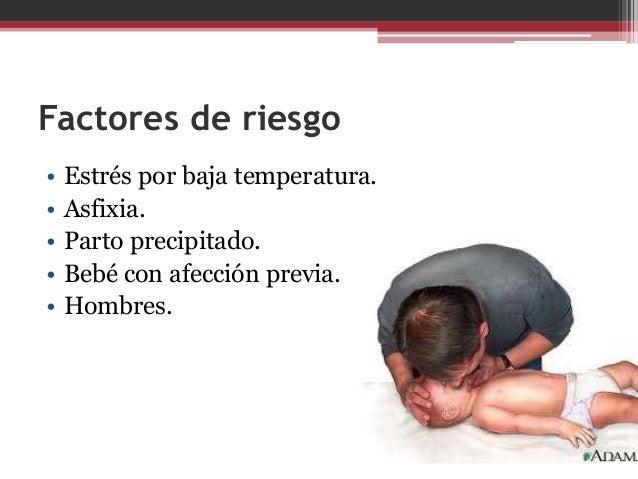 Síntomas Los siguientes síntomas  comienzan,  generalmente, de  inmediato o a las pocas  horas después del parto:  • Apnea...