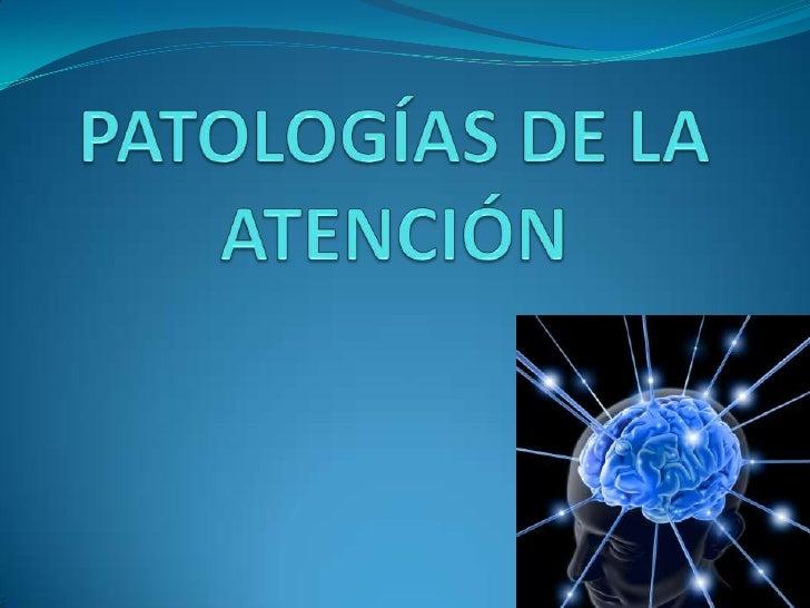 PATOLOGÍAS DE LA ATENCIÓN<br />