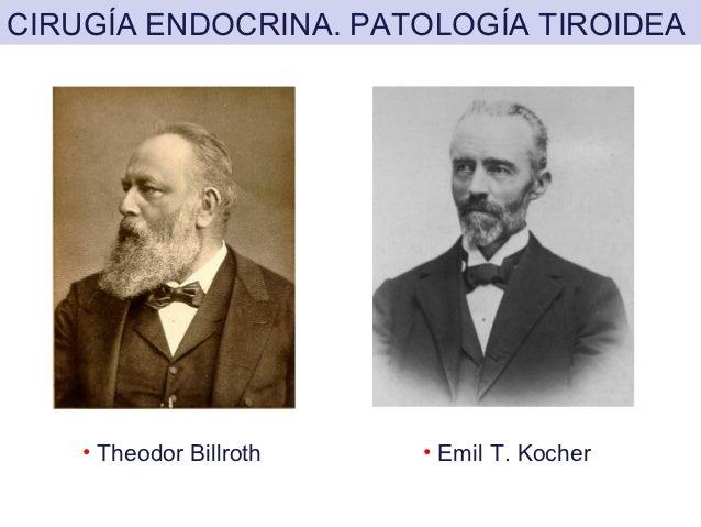 CIRUGÍA ENDOCRINA. PATOLOGÍA TIROIDEA    • Theodor Billroth   • Emil T. Kocher