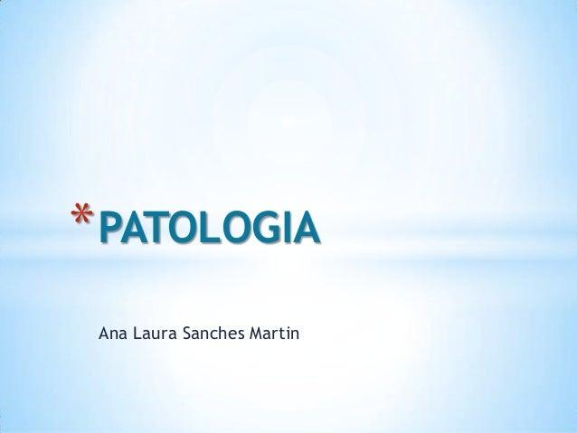 * PATOLOGIA Ana Laura Sanches Martin