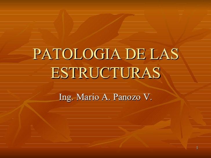 PATOLOGIA DE LAS ESTRUCTURAS Ing. Mario A. Panozo V.