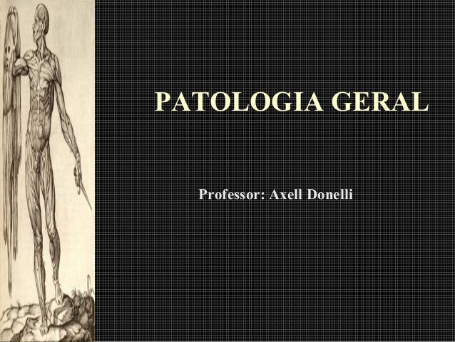PATOLOGIA GERAL Professor: Axell Donelli