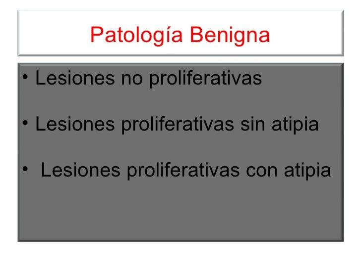 Patología Benigna <ul><li>Lesiones no proliferativas </li></ul><ul><li>Lesiones proliferativas sin atipia </li></ul><ul><l...