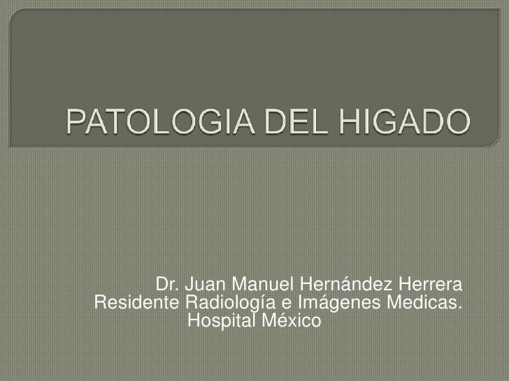 Dr. Juan Manuel Hernández HerreraResidente Radiología e Imágenes Medicas.          Hospital México