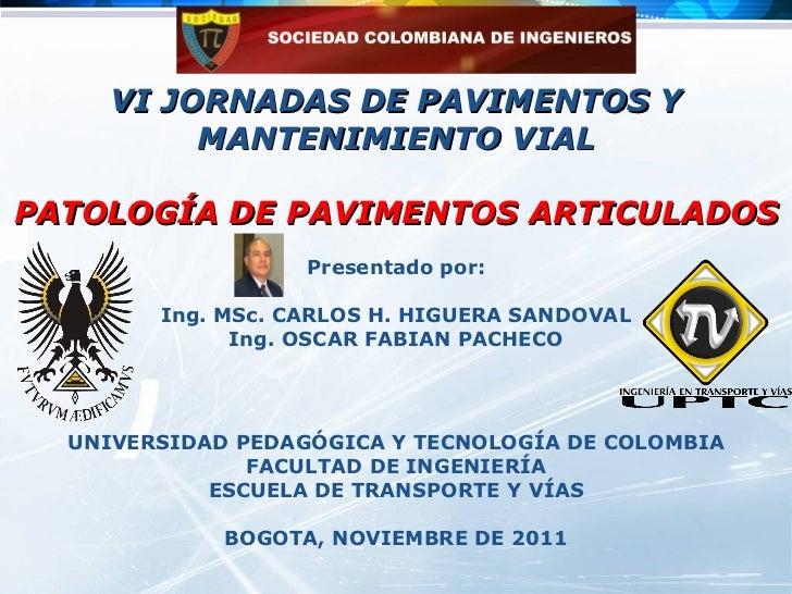 VI JORNADAS DE PAVIMENTOS Y MANTENIMIENTO VIAL   PATOLOGÍA DE PAVIMENTOS ARTICULADOS UNIVERSIDAD PEDAGÓGICA Y TECNOLOGÍA D...
