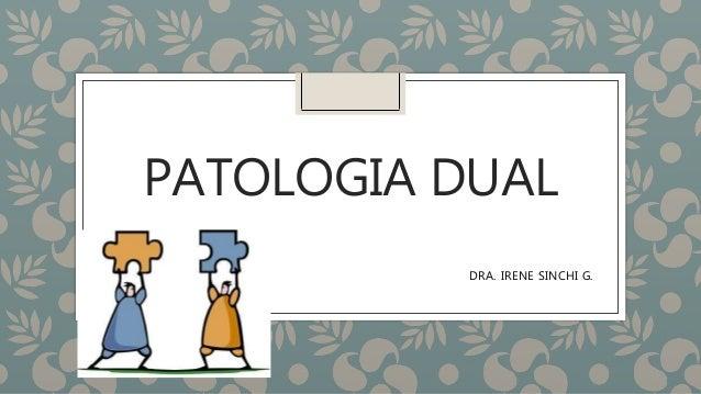PATOLOGIA DUAL DRA. IRENE SINCHI G.