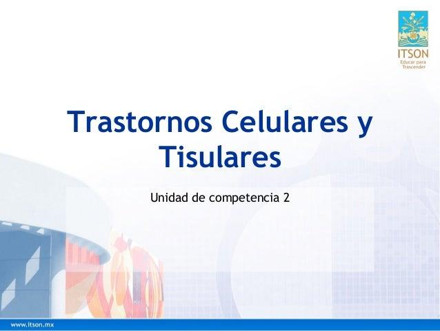 Trastornos Celulares y Tisulares Unidad de competencia 2