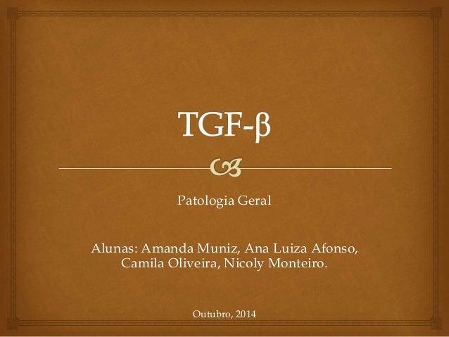 Patologia Geral  Alunas: Amanda Muniz, Ana Luiza Afonso,  Camila Oliveira, Nicoly Monteiro.  Outubro, 2014