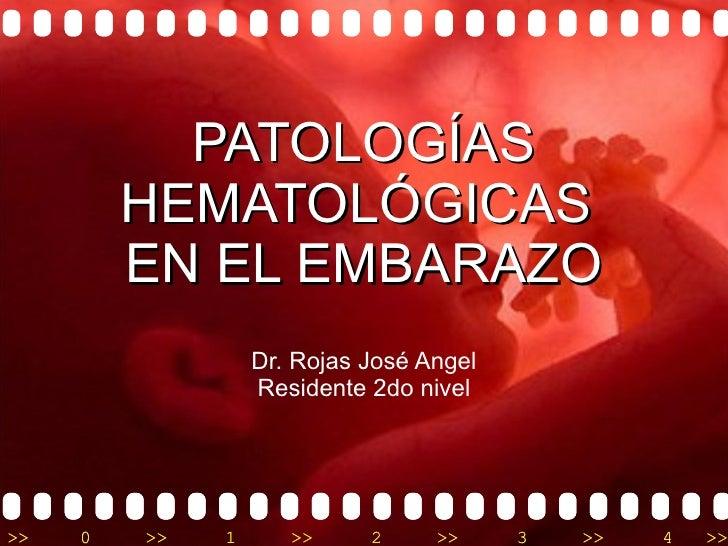 PATOLOGÍAS HEMATOLÓGICAS  EN EL EMBARAZO Dr. Rojas José Angel Residente 2do nivel
