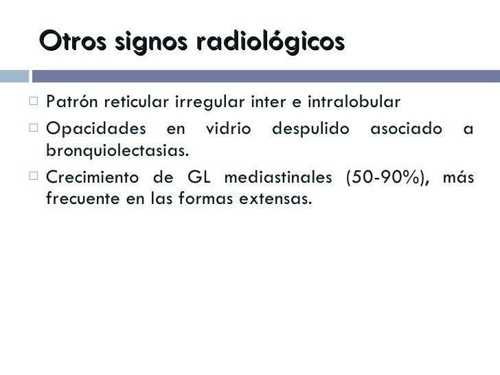 Otros signos radiológicos <ul><li>Patrón reticular irregular inter e intralobular </li></ul><ul><li>Opacidades en vidrio d...