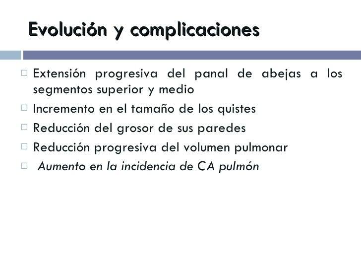 Evolución y complicaciones <ul><li>Extensión progresiva del panal de abejas a los segmentos superior y medio </li></ul><ul...