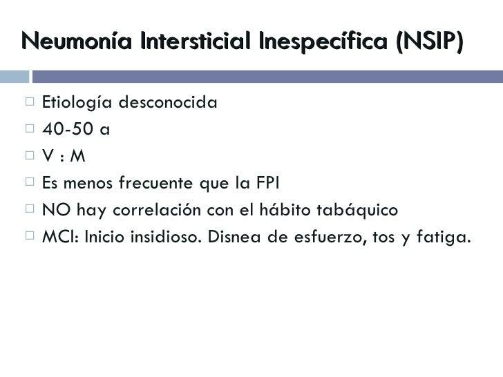 Neumonía Intersticial Inespecífica (NSIP) <ul><li>Etiología desconocida </li></ul><ul><li>40-50 a </li></ul><ul><li>V : M ...