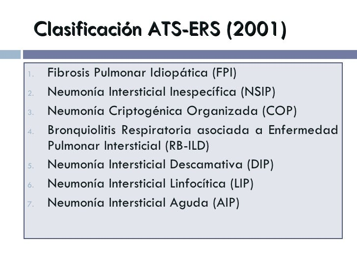 Clasificación ATS-ERS (2001) <ul><li>Fibrosis Pulmonar Idiopática (FPI) </li></ul><ul><li>Neumonía Intersticial Inespecífi...