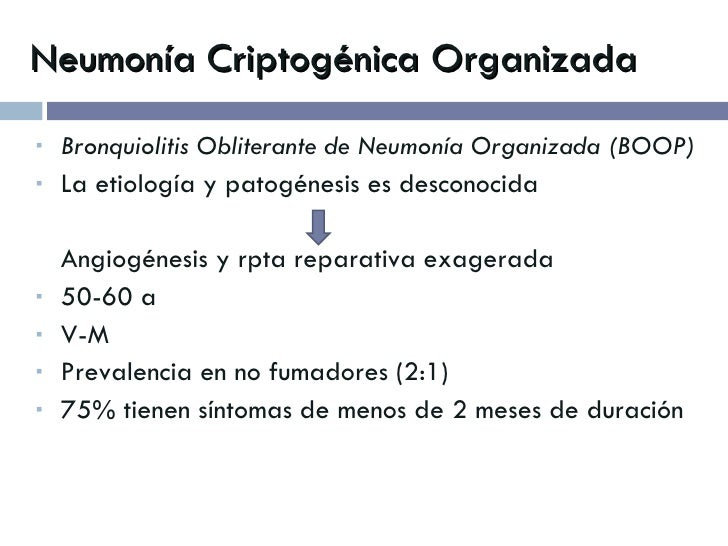 Neumonía Criptogénica Organizada <ul><li>Bronquiolitis Obliterante de Neumonía Organizada (BOOP) </li></ul><ul><li>La etio...
