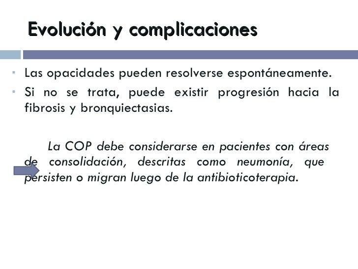 Evolución y complicaciones <ul><li>Las opacidades pueden resolverse espontáneamente. </li></ul><ul><li>Si no se trata, pue...