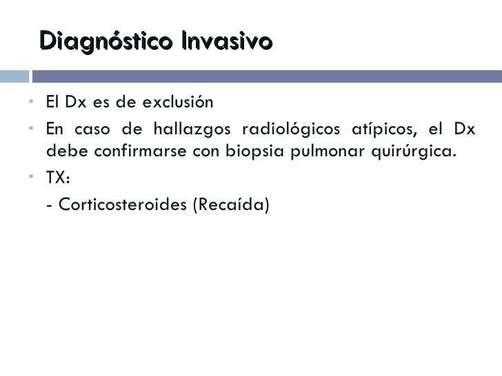 Diagnóstico Invasivo <ul><li>El Dx es de exclusión </li></ul><ul><li>En caso de hallazgos radiológicos atípicos, el Dx deb...