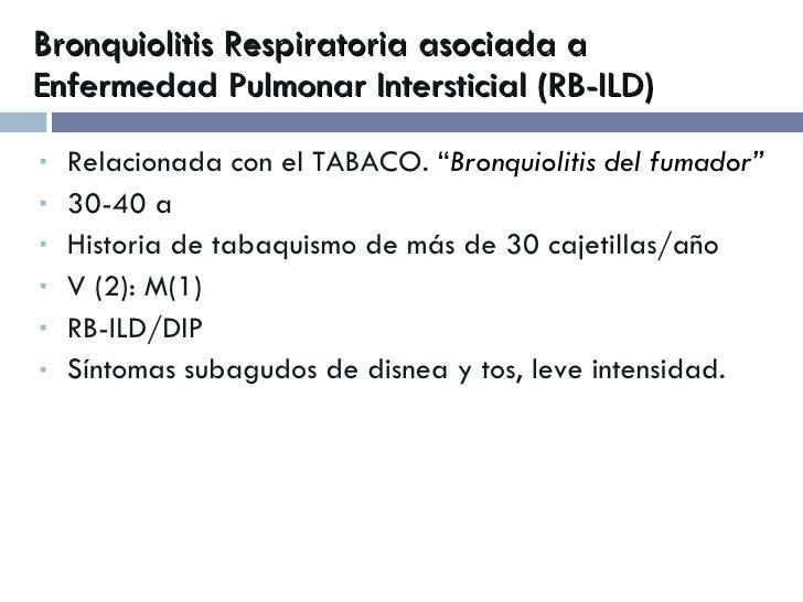 """Bronquiolitis Respiratoria asociada a Enfermedad Pulmonar Intersticial (RB-ILD) <ul><li>Relacionada con el TABACO.  """" Bron..."""