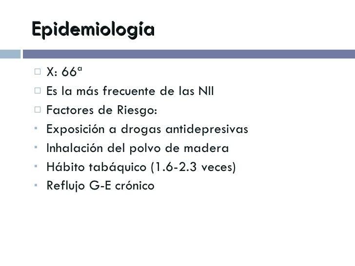 Epidemiología <ul><li>X: 66ª </li></ul><ul><li>Es la más frecuente de las NII </li></ul><ul><li>Factores de Riesgo: </li><...