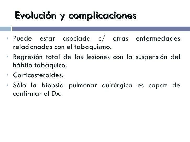 Evolución y complicaciones <ul><li>Puede estar asociada c/ otras enfermedades relacionadas con el tabaquismo. </li></ul><u...