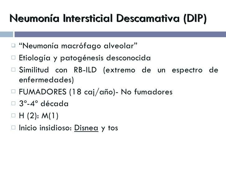 "Neumonía Intersticial Descamativa (DIP) <ul><li>"" Neumonía macrófago alveolar"" </li></ul><ul><li>Etiología y patogénesis d..."