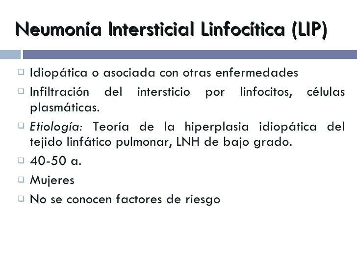 Neumonía Intersticial Linfocítica (LIP) <ul><li>Idiopática o asociada con otras enfermedades </li></ul><ul><li>Infiltració...