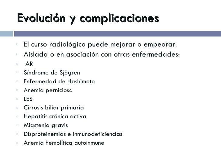 Evolución y complicaciones <ul><li>El curso radiológico puede mejorar o empeorar. </li></ul><ul><li>Aislada o en asociació...