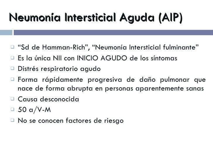 """Neumonía Intersticial Aguda (AIP) <ul><li>"""" Sd de Hamman-Rich"""", """"Neumonía Intersticial fulminante"""" </li></ul><ul><li>Es la..."""
