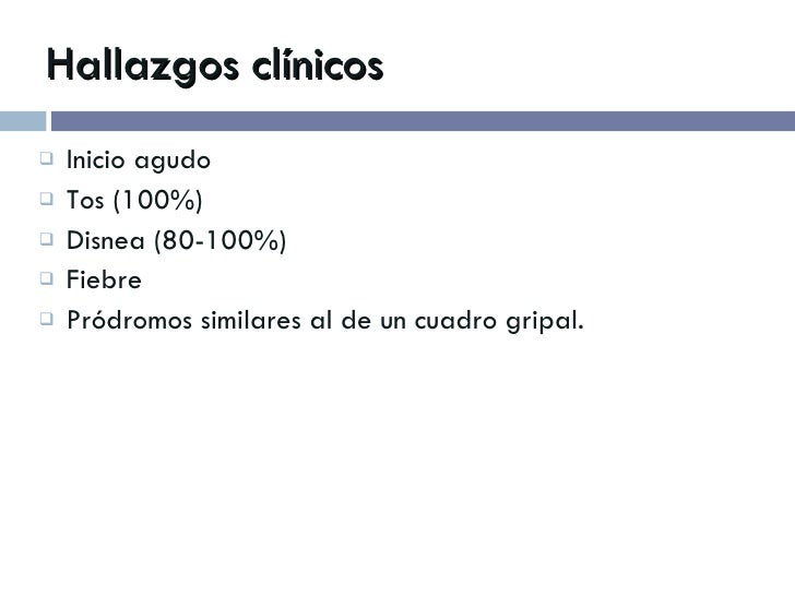 Hallazgos clínicos <ul><li>Inicio agudo </li></ul><ul><li>Tos (100%)  </li></ul><ul><li>Disnea (80-100%) </li></ul><ul><li...