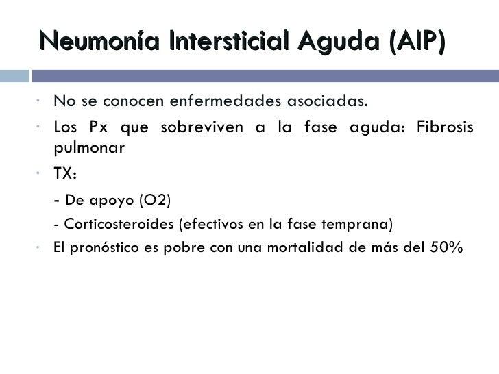 Neumonía Intersticial Aguda (AIP) <ul><li>No se conocen enfermedades asociadas. </li></ul><ul><li>Los Px que sobreviven a ...