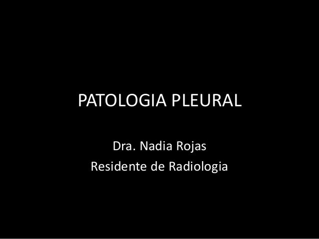 PATOLOGIA PLEURAL Dra. Nadia Rojas Residente de Radiologia